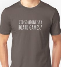 Did someone say board games ? Unisex T-Shirt