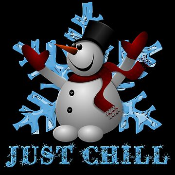 Just Chill Funny Christmas Snowman Gift  by Koffeecrisp