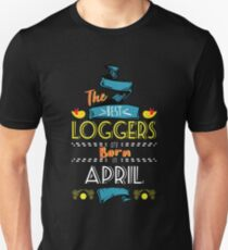 The Best Loggers Are Born In April Tshirt     Unisex T-Shirt