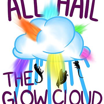 ALL HAIL THE GLOW CLOUD by jjocd