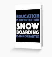 Education Is Important But Snow Boarding Is Importanter  - Snow Snowboarding Snowboard Winter Sports Riding Surfing Important Greeting Card