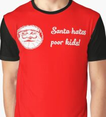Santa Hates poor kids sad Christmas shirt  Graphic T-Shirt