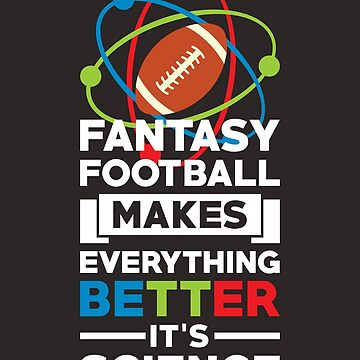 Fantasy Football Shirt Makes Everything Better It's Science Design by artbyanave