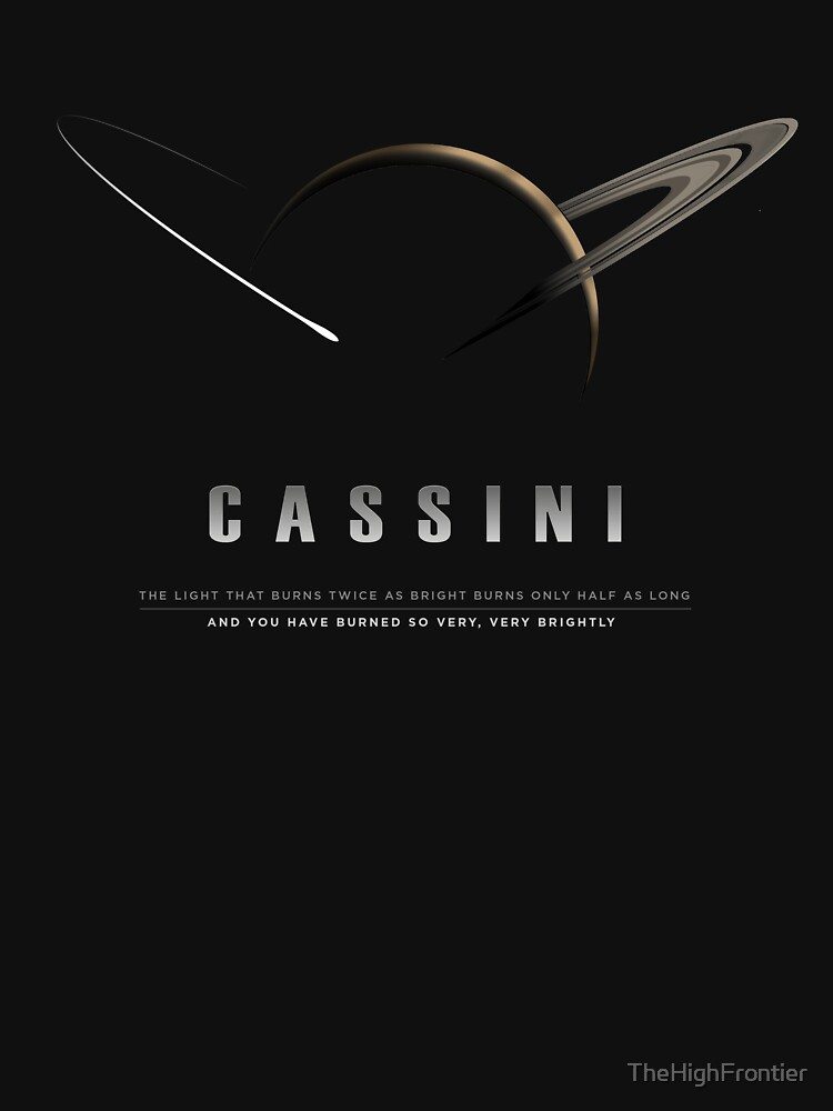CASSINI - The Light That Burns Twice As Bright... (*for Black shirts only*) by TheHighFrontier