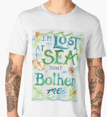 Lost at Sea Don't Bother Me! Men's Premium T-Shirt