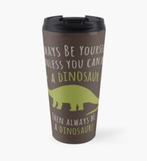 Be a Dinosaur! Travel Mug