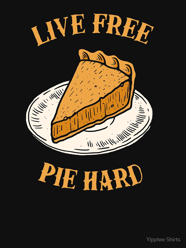 Live Free Pumpkin Pie Hard by dumbshirts