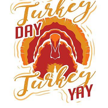 Turkey Day Turkey Yay by nerdalertshirts
