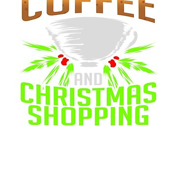 Coffee and Christmas Shopping by nerdalertshirts