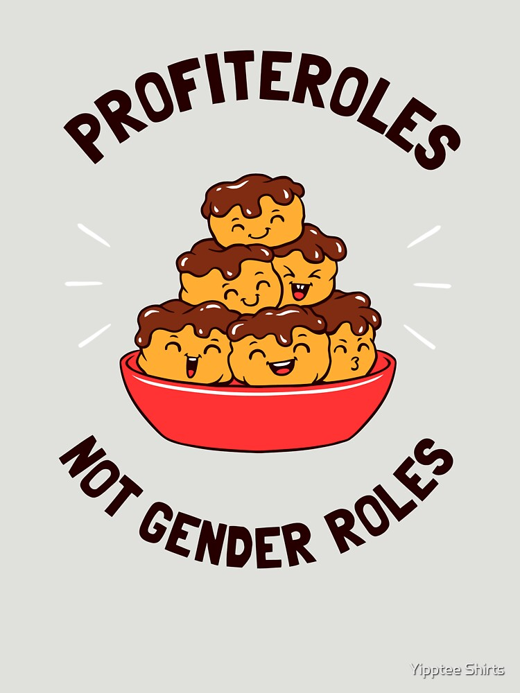Profiteroles Not Gender Roles by dumbshirts