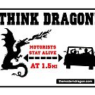 Think Dragon Safety Awareness Sign by moderndragon