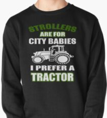 STROLLERS ARE FOR CITY BABIES I PREFER A TRACTOR T-SHIRT Pullover
