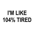 I'M LIKE 104% TIRED by Charlize-Renay
