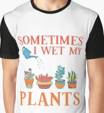 Sometimes I Wet My Plants Funny Gardener Gift Pun Graphic T-Shirt