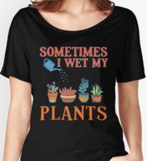 Sometimes I Wet My Plants Funny Gardener Gift Pun Women's Relaxed Fit T-Shirt