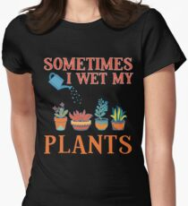 Sometimes I Wet My Plants Funny Gardener Gift Pun Women's Fitted T-Shirt