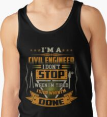 I AM A CIVIL ENGINEER DON'T STOP Tank Top