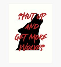 SHUT UP AND GET MORE WOLVES - proceeds to Breast Cancer Research Foundation Art Print