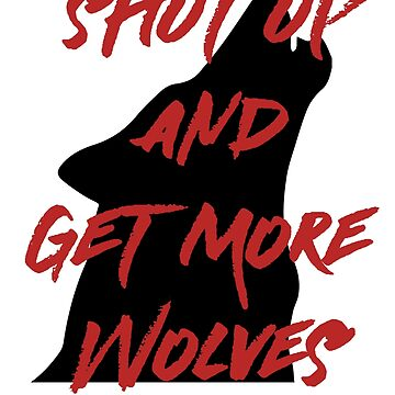 SHUT UP AND GET MORE WOLVES - proceeds to Breast Cancer Research Foundation by extortion-com