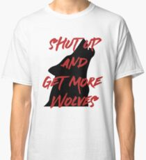 SHUT UP AND GET MORE WOLVES - proceeds to Breast Cancer Research Foundation Classic T-Shirt