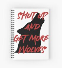 SHUT UP AND GET MORE WOLVES - proceeds to Breast Cancer Research Foundation Spiral Notebook