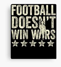 Football Doesn't Win Wars Canvas Print