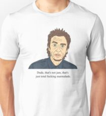 Super Hans | Dude That's not jam That's just total fucking marmalade Unisex T-Shirt