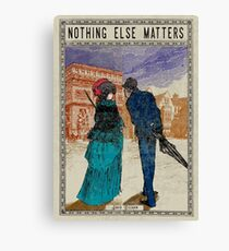 Nothing else matters Canvas Print