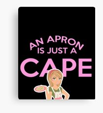 Funny Baking Gift   An Apron Is Just A Cape On Backwards   Great Gift For a Cook Canvas Print
