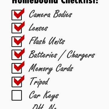 Field Photographer's Homebound Checklist by JustShirts