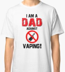 I Am a Dad Against Vaping!  Classic T-Shirt