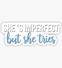 she's imperfect, but she tries Sticker