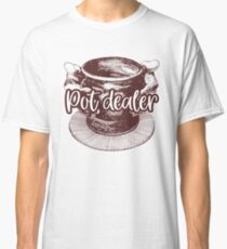 Pot Dealer / Pottery Classic T-Shirt