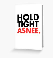 Hold Tight Asnee. Greeting Card