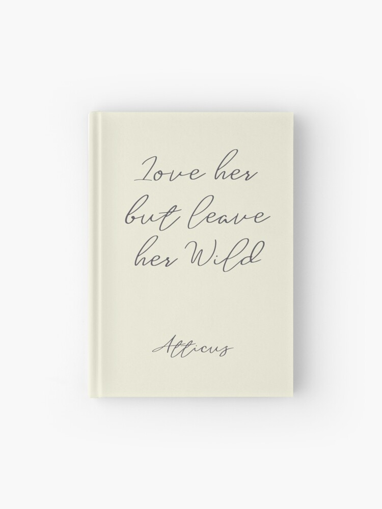Love Her But Leave Her Wild Handwritten Atticus Poem Illustration Girls Book Typography For Strong Women Free Woman Hardcover Journal