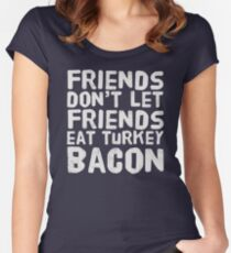 Friends Don't Let Friends Eat Turkey Bacon Women's Fitted Scoop T-Shirt