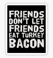 Friends Don't Let Friends Eat Turkey Bacon Sticker