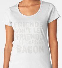 Friends Don't Let Friends Eat Turkey Bacon Women's Premium T-Shirt