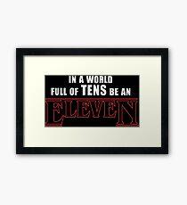 Stranger Things -  In a world full of TENS be an ELEVEN Framed Print