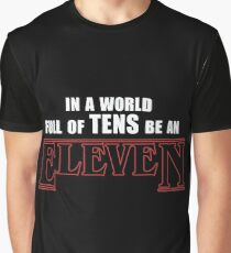 Stranger Things -  In a world full of TENS be an ELEVEN Graphic T-Shirt