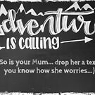 Adventure Is Calling So Is Your Mum  by TheLadySketch