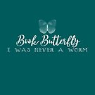 Book Butterfly, I was never a worm by jitterfly