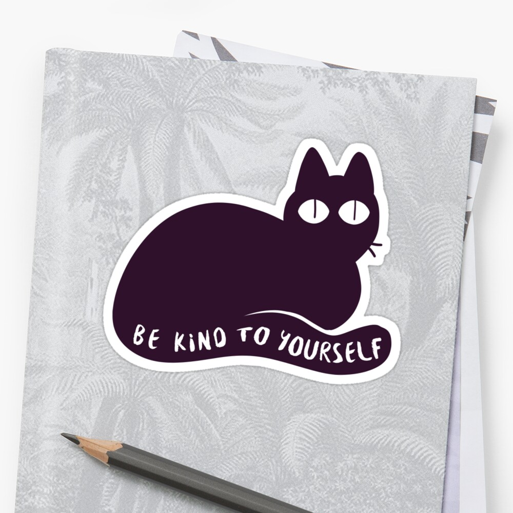 Be Kind to Yourself Kitty by eldritchrach