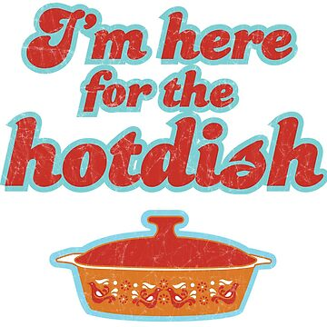 I'm Here for the Hotdish by designsofdismay