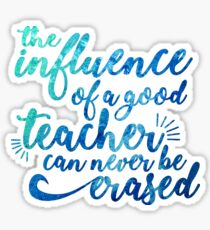 Influence of a Teacher Can Never be Erased Sticker