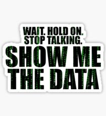 Wait Stop Show Me The Data Sticker