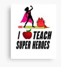 I Teach or Train Super Heroes Students  Canvas Print