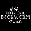Shhh… Professional Bookworm at Work - white text by jitterfly
