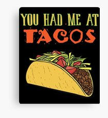 You Had Me At Tacos Funny Taco Lover Gifts Food Item Canvas Print