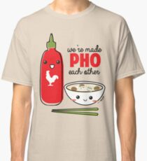 We're Made PHO Each Other Classic T-Shirt